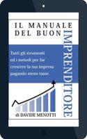 Copertina di Il Manuale del Buon Imprenditore: Escapologia Fiscale e non solo: Pagare Meno Tasse, Marketing, Aziende Automatiche, Ricorsi, Usura e Anatocismo.