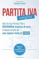 Copertina di Partita IVA Semplice: Apri Partita IVA e risparmia migliaia di Euro in tasse anche se non capisci nulla di Fisco